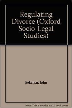 Regulating Divorce (Oxford Socio-legal Studies)