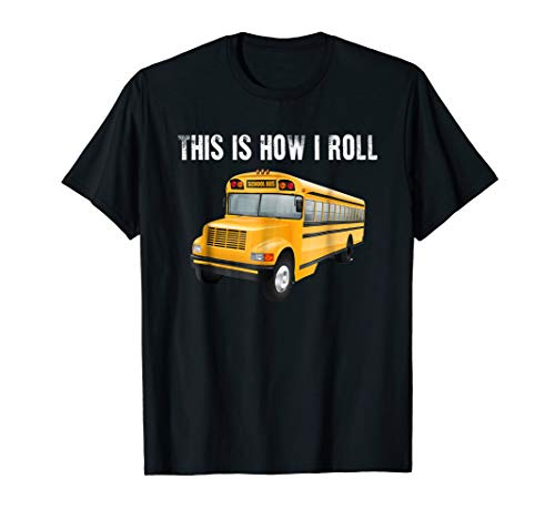 This Is How I Roll School Bus Driver Shirt Appreciation Gift