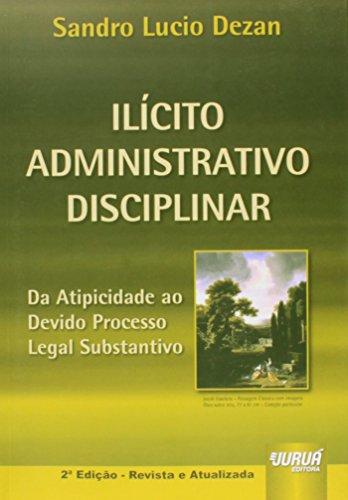 Ilícito Administrativo Disciplinar. Da Atipicidade ao Devido Processo Legal Substantivo