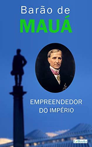 Barão de Mauá: Empreendedor do Império (Os Empreendedores)