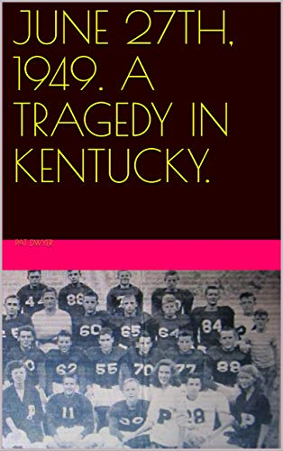 JUNE 27TH, 1949. A TRAGEDY IN KENTUCKY. por Pat Dwyer