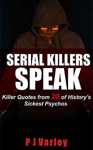Serial Killers Speak: Killer Quotes from 20 of History's Sickest Psychos