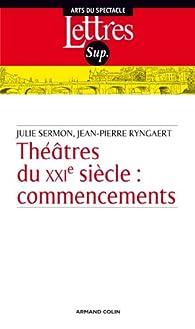Théâtre du XXIe siècle : commencements par Jean-Pierre Ryngaert