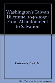 Washington's Taiwan Dilemma, 1949-1950: From Abandonment to Salvation