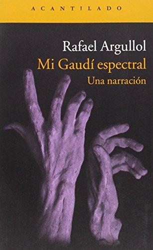 Descargar Libro Mi Gaudí Espectral Rafael Argullol Murgadas