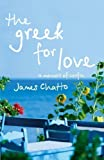 img - for The Greek for Love: Life, Love and Loss in Corfu by Chatto, James (2006) book / textbook / text book