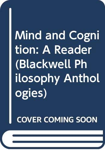 Mind and Cognition: A Reader (Blackwell Philosophy Anthologies)