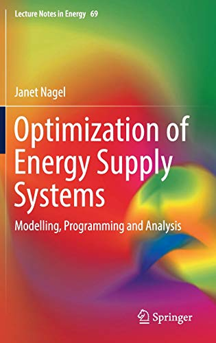 Optimization of Energy Supply Systems: Modelling, Programming and Analysis (Lecture Notes in Energy)