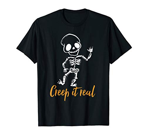 Creep It Real Tshirt | Funny Skeleton 2019 Scary Quote ]()