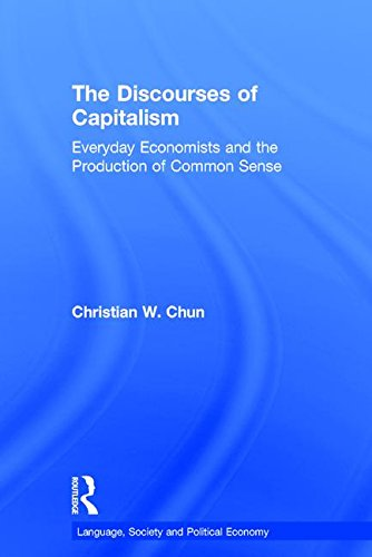 The Discourses of Capitalism: Everyday Economists and the Production of Common Sense (Language, Society and Political Economy) by Routledge