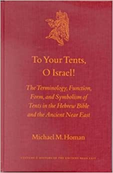 Download Epub To Your Tents, O Israel!: The Terminology, Function, Form, and Symbolism of Tents in the Hebrew Bibleand the Ancient Near East