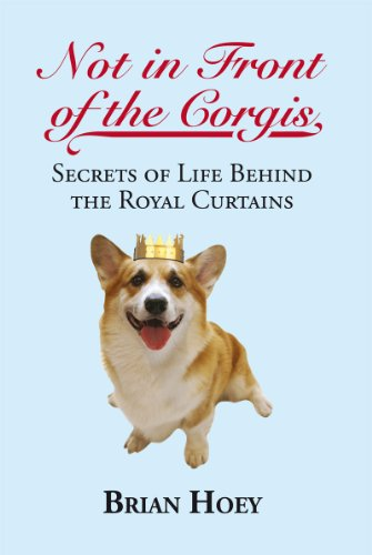 Not in Front of the Corgis: Secrets of Life Behind the Royal Curtains