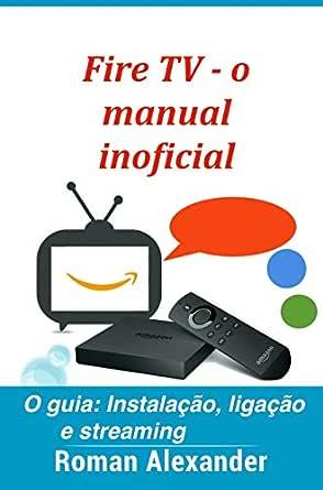 Fire TV - o manual inoficial: O guia: Instalação, ligação e ...