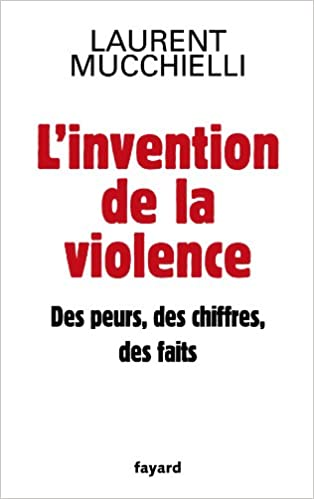 En ligne L'invention de la violence. Des peurs, des chiffres et des faits pdf epub