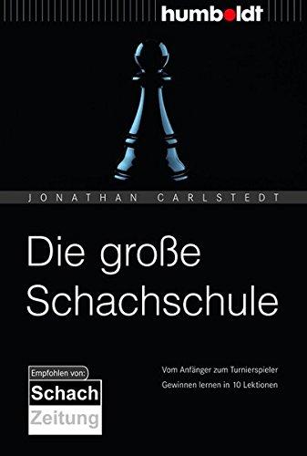 Die große Schachschule: Vom Anfänger zum Turnierspieler. Wie man im Schach gewinnt (humboldt - Freizeit & Hobby)