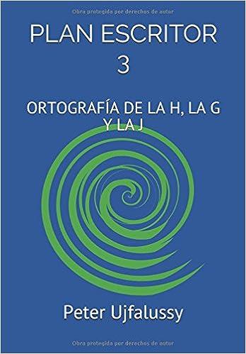 PLAN ESCRITOR 3: ORTOGRAFÍA DE LA H, LA G Y LA J: Amazon.es: Peter Ujfalussy: Libros
