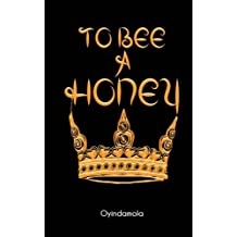 "To Bee A Honey: ""...this is for the bee in me that stings and for the honey in me that sweetens..."""
