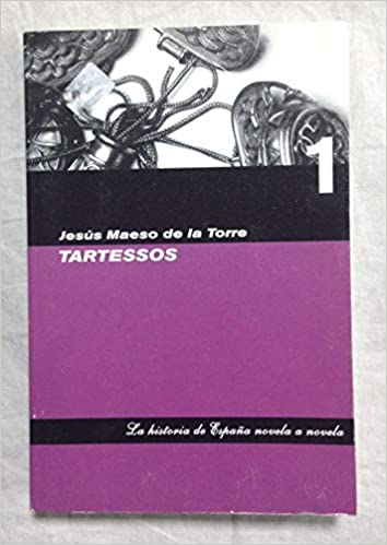 TARTESSOS. Col. La historia de España novela a novela nº 1: Amazon ...