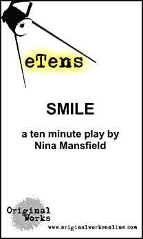 Smile (a ten minute play) (eTens) by [Mansfield, Nina]