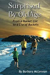 Surprised by Old Age: From A Bucket List to a List of Buckets Paperback