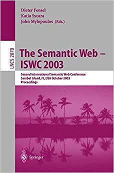 Book The Semantic Web - ISWC 2003: Second International Semantic Web Conference, Sanibel Island, FL, USA, October 20-23, 2003, Proceedings (Lecture Notes in Computer Science)
