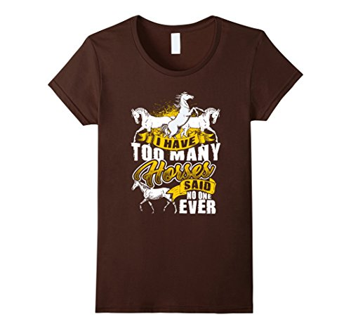 Horsemanship Shirt (Womens I HAVE TOO MANY HORSES Funny Horse Horsemanship T-Shirt XL Brown)