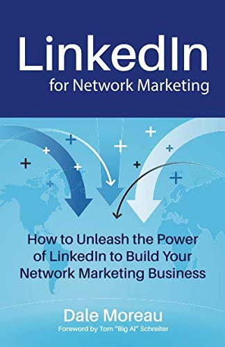 LinkedIn for Network Marketing: How to Unleash the Power of LinkedIn to Build Your Network Marketing Business (The Power Of Network Marketing)