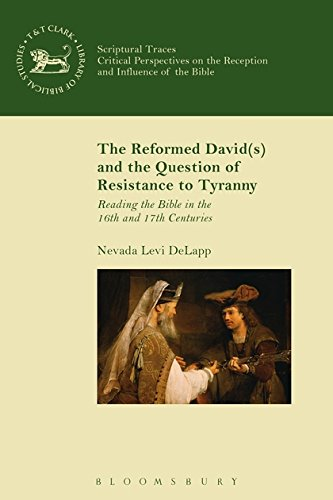 The Reformed David(s) and the Question of Resistance to Tyranny: Reading the Bible in the 16th and 17th Centuries (The Library of Hebrew Bible/Old Testament Studies)
