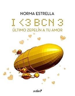 I <3 BCN, 3. Último zepelín a tu amor (Spanish Edition) by [Estrella, Norma]