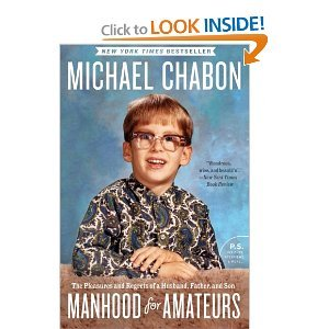 Manhood for Amateurs: The Pleasures and Regrets of a Husband, Father, and Son (P.S.), Chabon, Michael