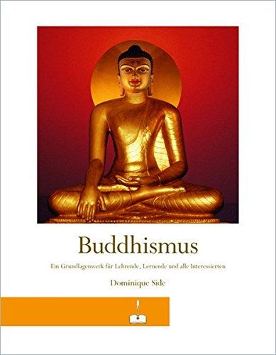 Buddhismus: Ein Grundlagenwerk für Lehrende, Lernende und alle Interessierten