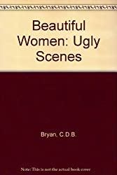 Beautiful Women: Ugly Scenes
