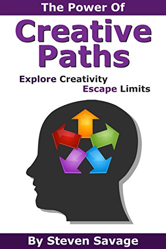 (The Power Of Creative Paths: Explore Creativity, Escape Limits (Steve's Creative Advice Book 1))