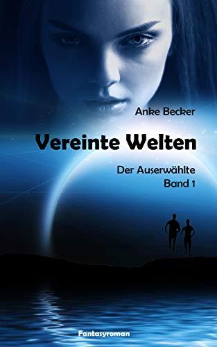 Vereinte Welten: Der Auserwählte (German Edition)