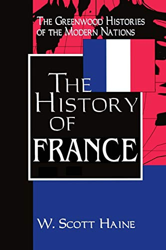 The History of France (The Greenwood Histories of the Modern Nations)