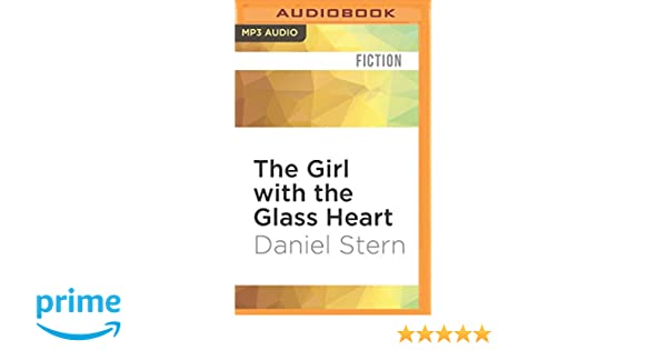 The Girl With The Glass Heart A Novel Daniel Stern Michelle