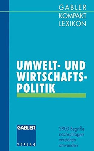 Gabler Kompakt Lexikon Umwelt- undWirtschaftspolitik: 2800 Begriffe Nachschlagen - Verstehen - Anwenden