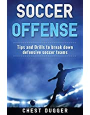 Soccer Offense: Tips and Drills to Break Down Defensive Soccer Teams