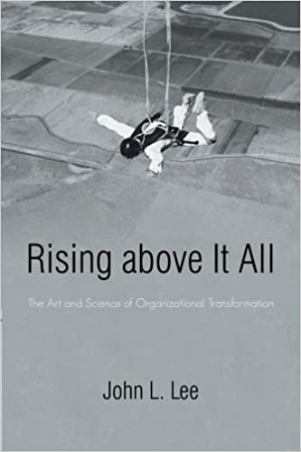 Rising above It All: The Art and Science of Organizational Transformation by John L. Lee (2012-10-04)
