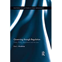 Governing through Regulation: Public Policy, Regulation and the Law (Routledge Critical Studies in Public Management)