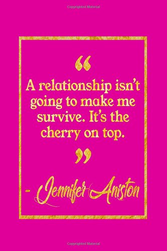 A Relationship Isn't Going To Make Me Survive. It's The Cherry On Top: Pink and Gold Jennifer Aniston Quote Notebook pdf