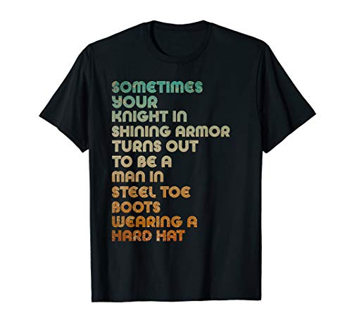 Sometimes Your Knight In Shining Armor Turns Out To Be A Man T-Shirt