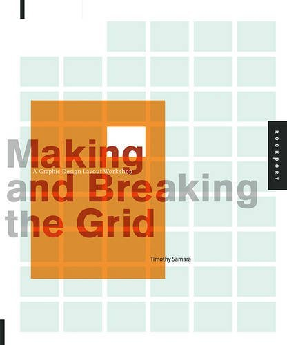 Making and Breaking the Grid: A Graphic Design Layout Workshop: A Layout Design Workshop