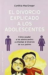El Divorcio Explicado a Los Adolescentes (Spanish Edition)
