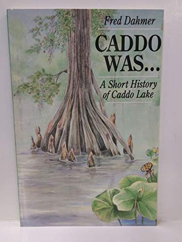 Caddo Was...: A Short History of Caddo Lake (Corrie Herring Hooks Series)