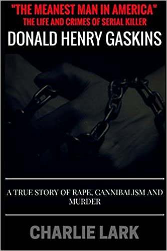 The meanest man in america the life and crimes of serial killer the meanest man in america the life and crimes of serial killer donald henry gaskins a true story of rape cannibalism and murder charlie lark fandeluxe Images