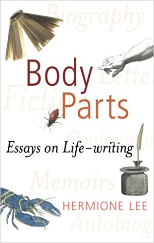 body parts essays on life writing hermione lee  body parts essays on life writing hermione lee 9780701177591 com books