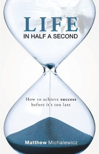 (Life in Half a Second: How to Achieve Success Before It's Too Late)