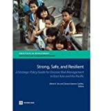 img - for [(Strong, Safe, and Resilient: A Strategic Policy Guide for Disaster Risk Management in East Asia and the Pacific )] [Author: Abhas Kumar Jha] [Apr-2013] book / textbook / text book