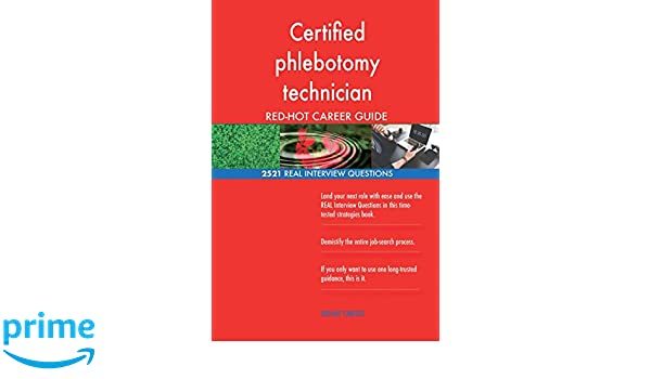 Certified Phlebotomy Technician RED HOT Career 2521 REAL Interview Questions Red Hot Careers 9781719192040 Amazon Books